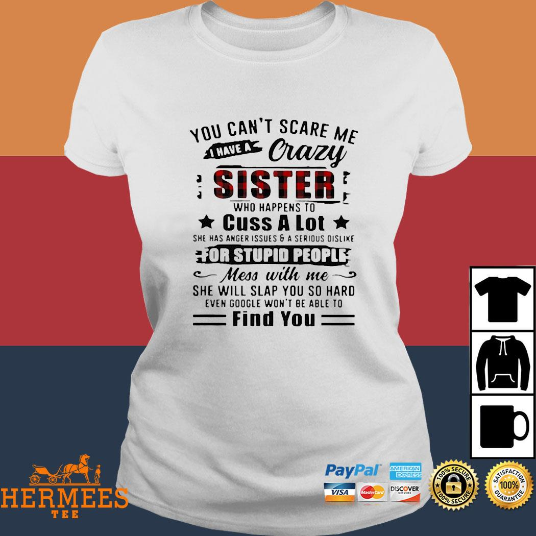 You Can't Scare Me I Have A Crazy Sister For Stupid People Find You Shirt Ladies Tee
